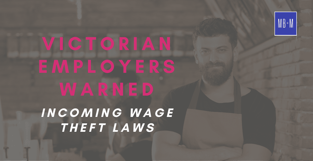 Incoming Wage Theft Laws: Victorian Employers Warned.
