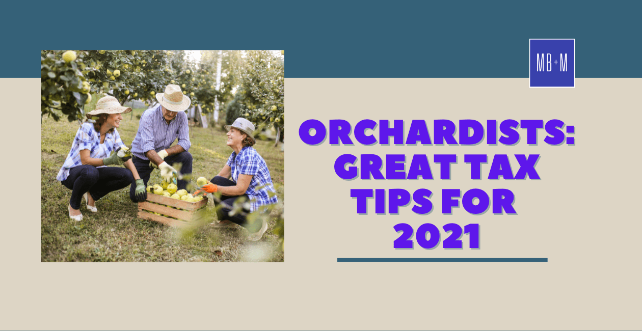 Orchardists: Great Tax Tips for 2021